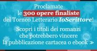 Le 300 opere finaliste dell'edizione 2016 del Torneo letterario IoScrittore -