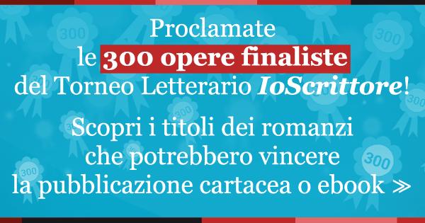 Le 300 opere finaliste dell'edizione 2016 del Torneo letterario IoScrittore